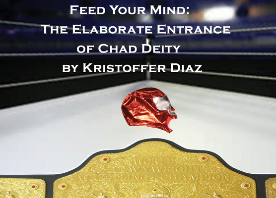 Feed Your Mind: THE ELABORATE ENTRANCE OF CHAD DEITY by Kristoffer Diaz